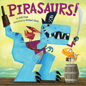 Pirasaurs! by Josh Funk & Michael Slack from Scholastic