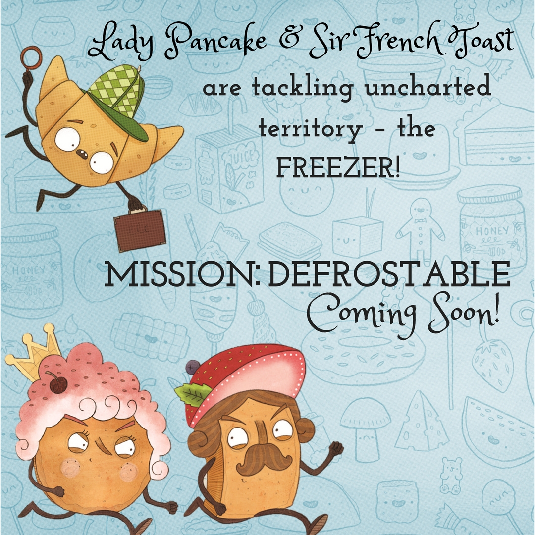 Lady Pancake & Sir French are tackling uncharted territory – the FREEZER! MISSION DEFROSTABLE- Coming Soon!.jpg